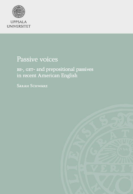 Disputation: Sarah Schwarz. Passive Voices: BE-, GET- and Prepositional Passives in Recent American English